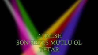DJ IMISH-SON NEFES MUTLU OL YETAR(ahiska)