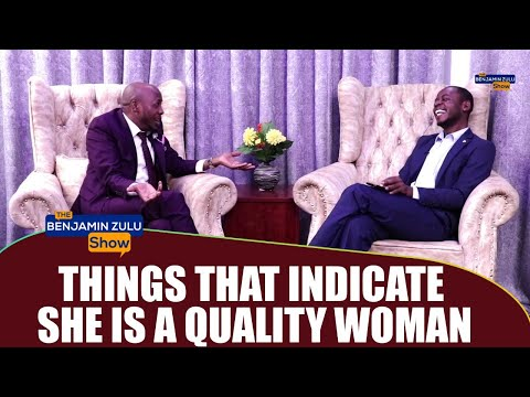 Things That Indicate She Is A Quality Woman - The Benjamin Zulu Show
