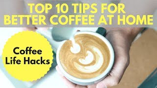 COFFEE LIFE HACKS: Top 10 Tips for better Coffee at home!