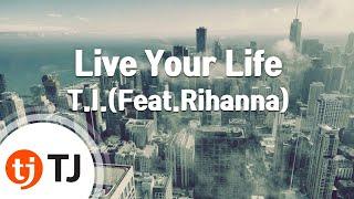 [TJ노래방] Live Your Life - T.I.(Feat.Rihanna) ( - ) / TJ Karaoke