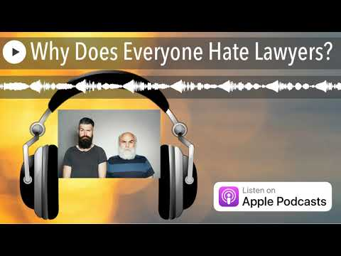 Why Does Everyone Hate Lawyers?