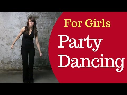How To Dance At Parties For Girls – Rocking Variations