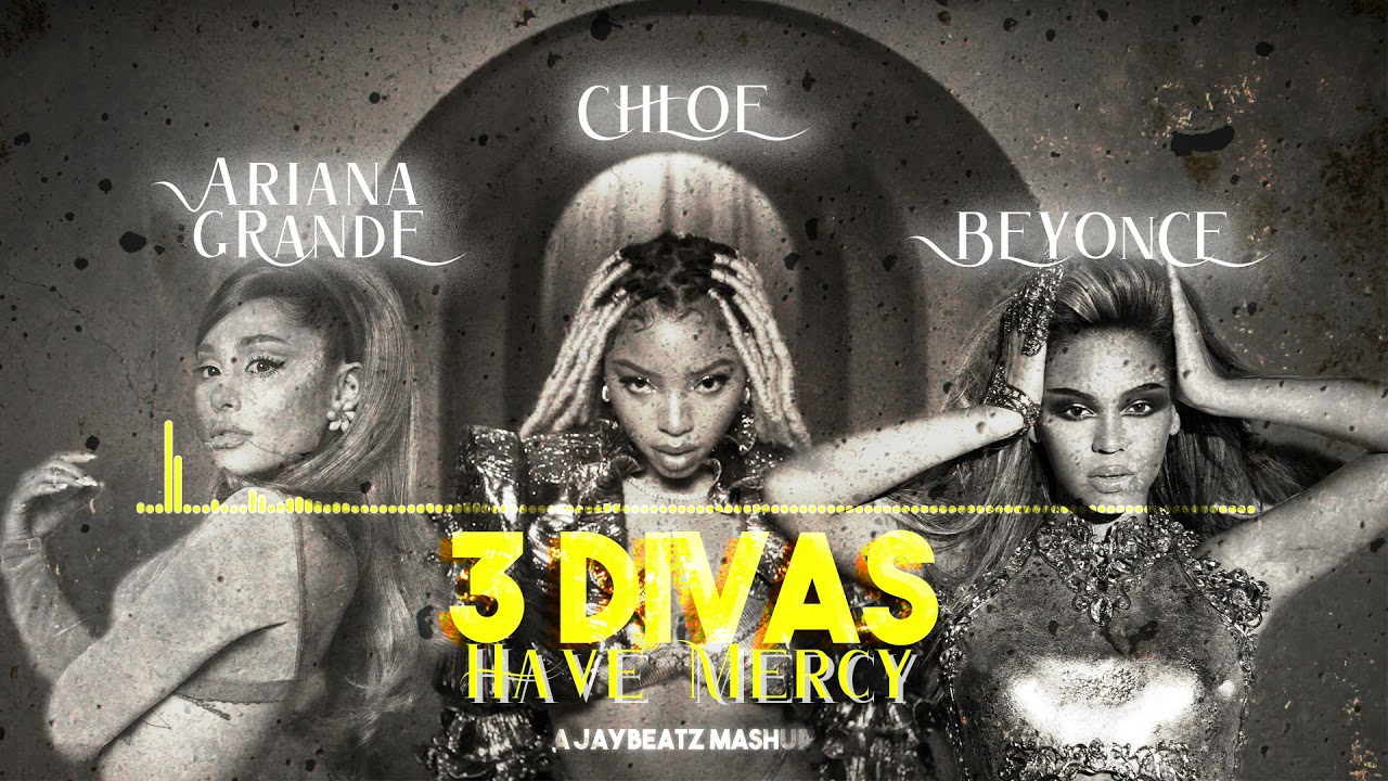Download Chloe X Beyonce X Ariana Grande - 3 Divas, Have Mercy (A JAYBeatz Mashup) #HVLM