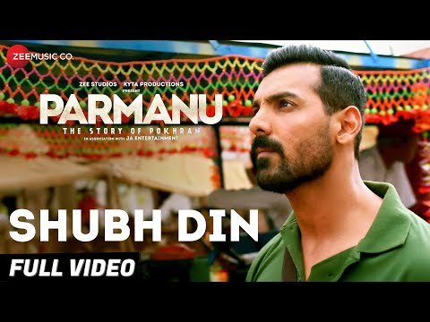 Shubh Din - Full Video |PARMANU:The Story Of Pokhran| John Abraham | Jyotica Tangri,Keerthi Sagathia