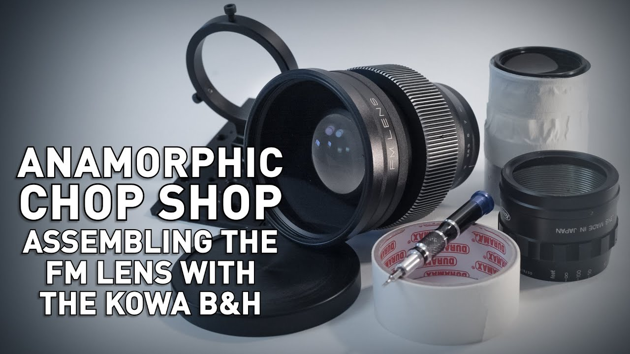 Assembling the FM Lens with the Kowa B&H Anamorphic Adapter