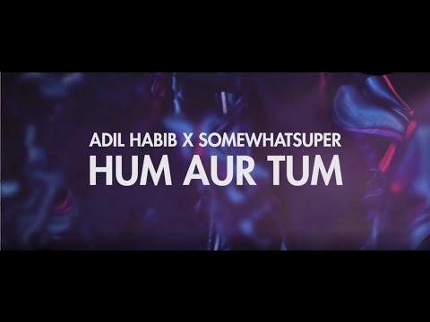 SomeWhatSuper x Adil Habib - Hum Tum (Official Video)