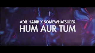 SomeWhatSuper x Adil Habib Hum Tum MP3