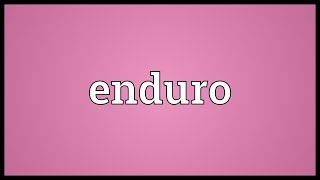 Enduro Meaning