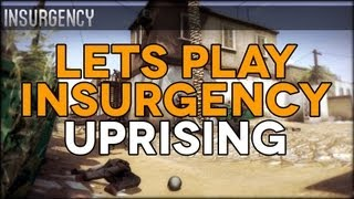 Let's Play - Insurgency Early Access Gameplay - Uprising