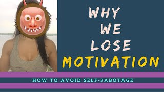 Why We Lose Motivation, How to Avoid Self-Sabotage