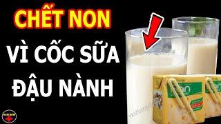 Uống Sữa Đậu Nành kiểu này nhanh chết hơn cả Ung Thư