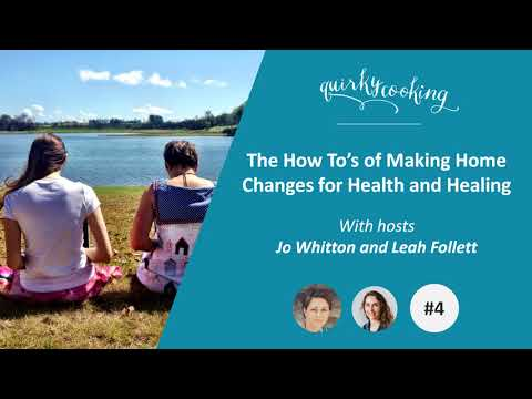 The How To's of Making Home Changes for Health and Healing - A Quirky Journey Podcast #4