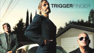 Triggerfinger - All This Dancin