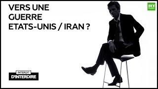 Interdit d'interdire : Vers une guerre Etats-Unis / Iran ?