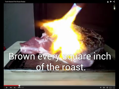 Searing A Roast Using A Torch!
