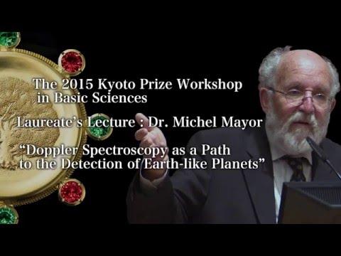 The 2015 Kyoto Prize Workshop in Basic Sciences - Dr. Michel Mayor