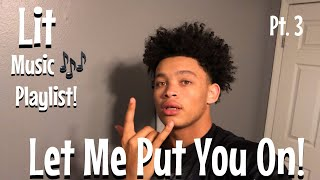 Let Me Put You On || BEST PLAYLIST ON YOUTUBE || Part 3
