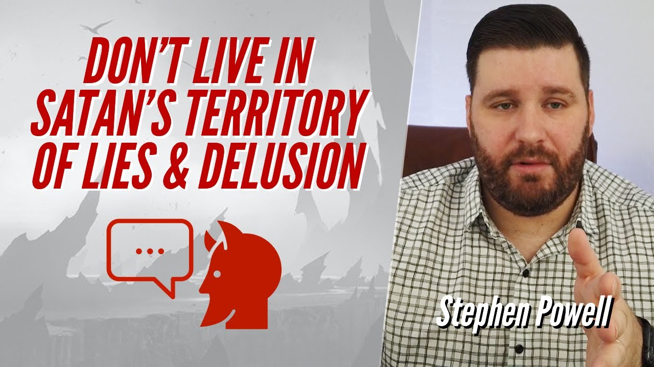 DON'T LIVE IN SATAN'S TERRITORY OF LIES & DELUSION