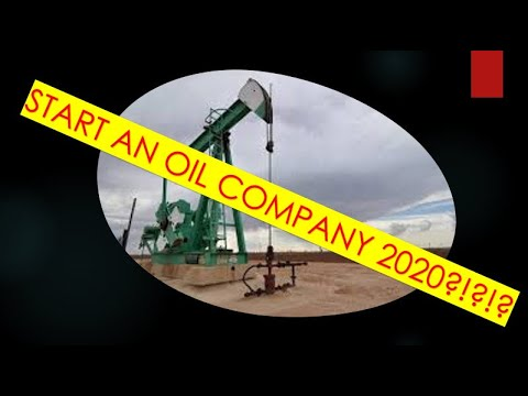 Start an Oil Company in 2020
