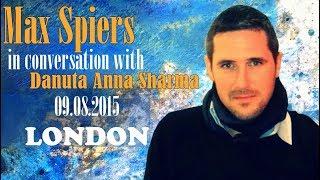 Max Spiers in conversation with Danuta Anna Sharma /09.08.2015
