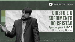 Cristo e o Sofrimento do Cristão - Apocalipse 2:8-11 | Rev. Herley Souza