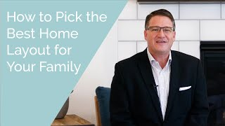How To Pick The Best Home Layout For Your Family