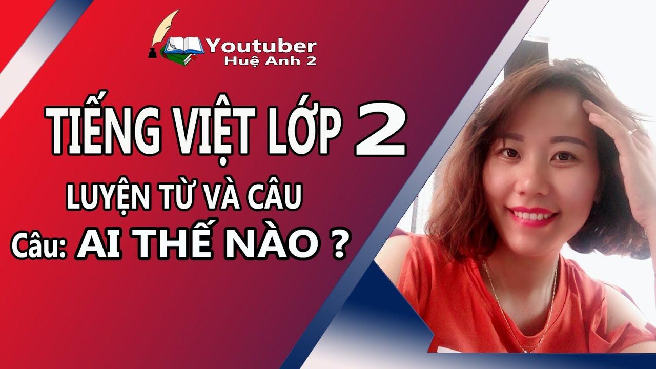 Tiếng Việt Lớp 2: Luyện từ và câu || Dạng câu Ai thế nào?