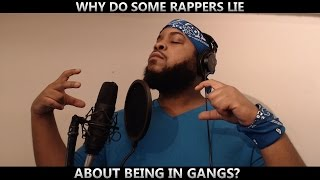 WHY DO SOME RAPPERS LIE ABOUT BEING IN GANGS?