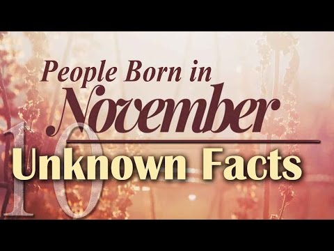 10 Unknown Facts about People Born in November | Do You Know?