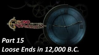 Chrono Trigger Part 15: Loose Ends in 12,000 B.C.