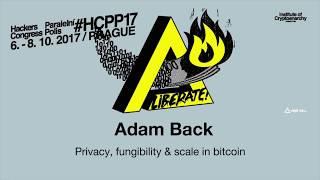 Adam Back - PRIVACY, FUNGIBILITY & SCALE IN BITCOIN | HCPP17