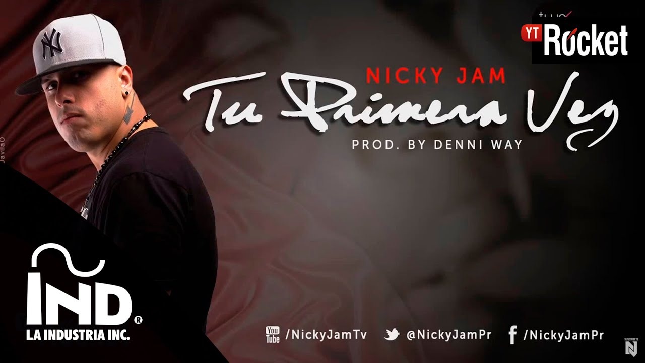 Nicky Jam Tu Primera Vez Con Letra Nickyjampr Musica Reggaeton Nuevo 2013 Prod Denni Way Youtube