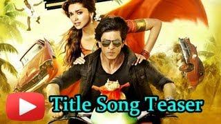 Chennai Express - Shahrukh Khan Deepika Padukone - Title Song Teaser