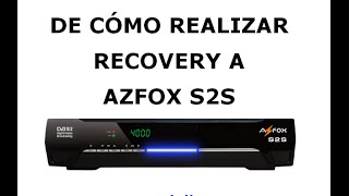 Como hacer Recovery Azfox S2S