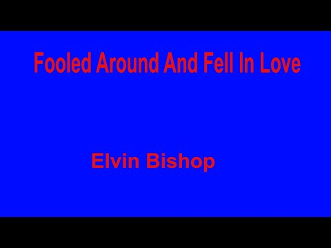 Fooled Around And Fell In Love -Elvin Bishop - with lyrics