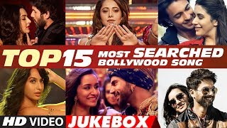 T Series Top 15 Most Searched Bollywood Songs 2018 Jukebox