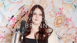 Something's Gotta Give  - Camila Cabello || BRENNA COVER