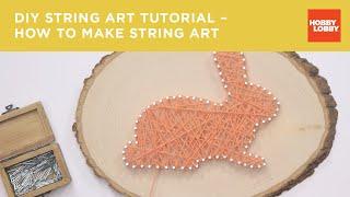 DIY String Art Tutorial – How to Make String Art | Hobby Lobby®