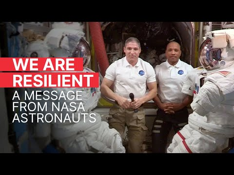 WE ARE RESILIENT: A Message from NASA Astronauts