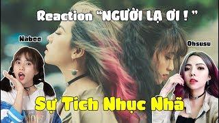 Nabee & Ohsusu Reaction MV Cover Người Lạ Ơi Và Câu Chuyện Bên Trong MV
