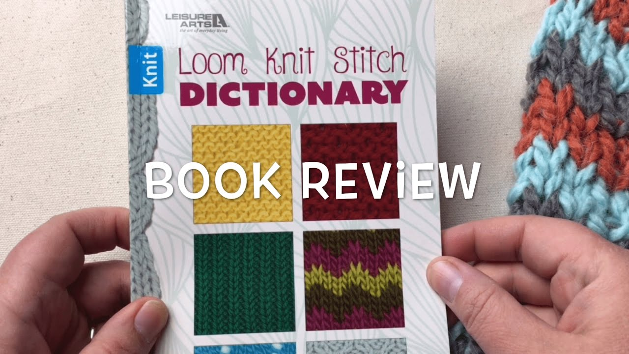 Review & Giveaway- Loom Knit Stitch Dictionary by Kathy Norris ...