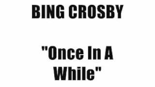 Watch Bing Crosby Once In A While video