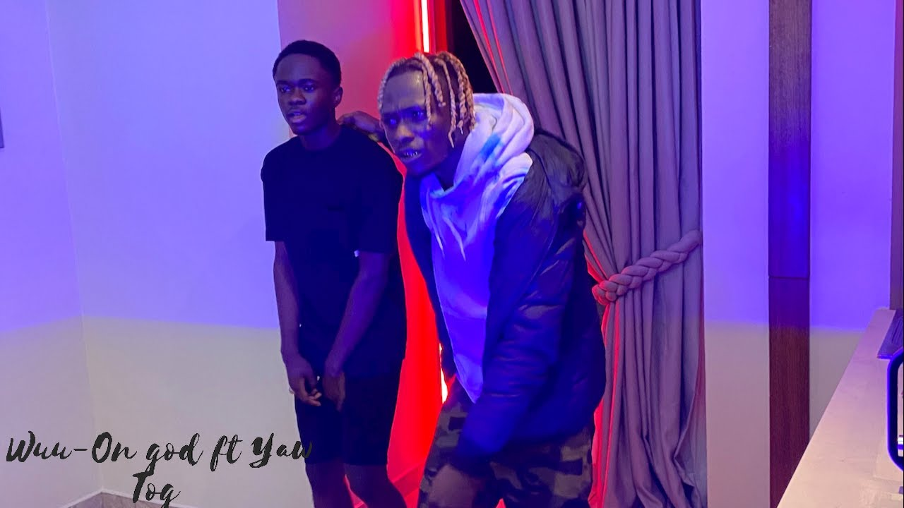 Download Wuu - On god Ft Yaw Tog (Official Music Video)