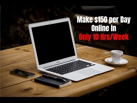 How to Make $150 per Day Online Working Only 10 Hours per Week
