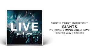 Download North Point InsideOut - Giants (Nothing's Impossible) (Live/Audio) ft. Clay Finnesand MP3 song and Music Video