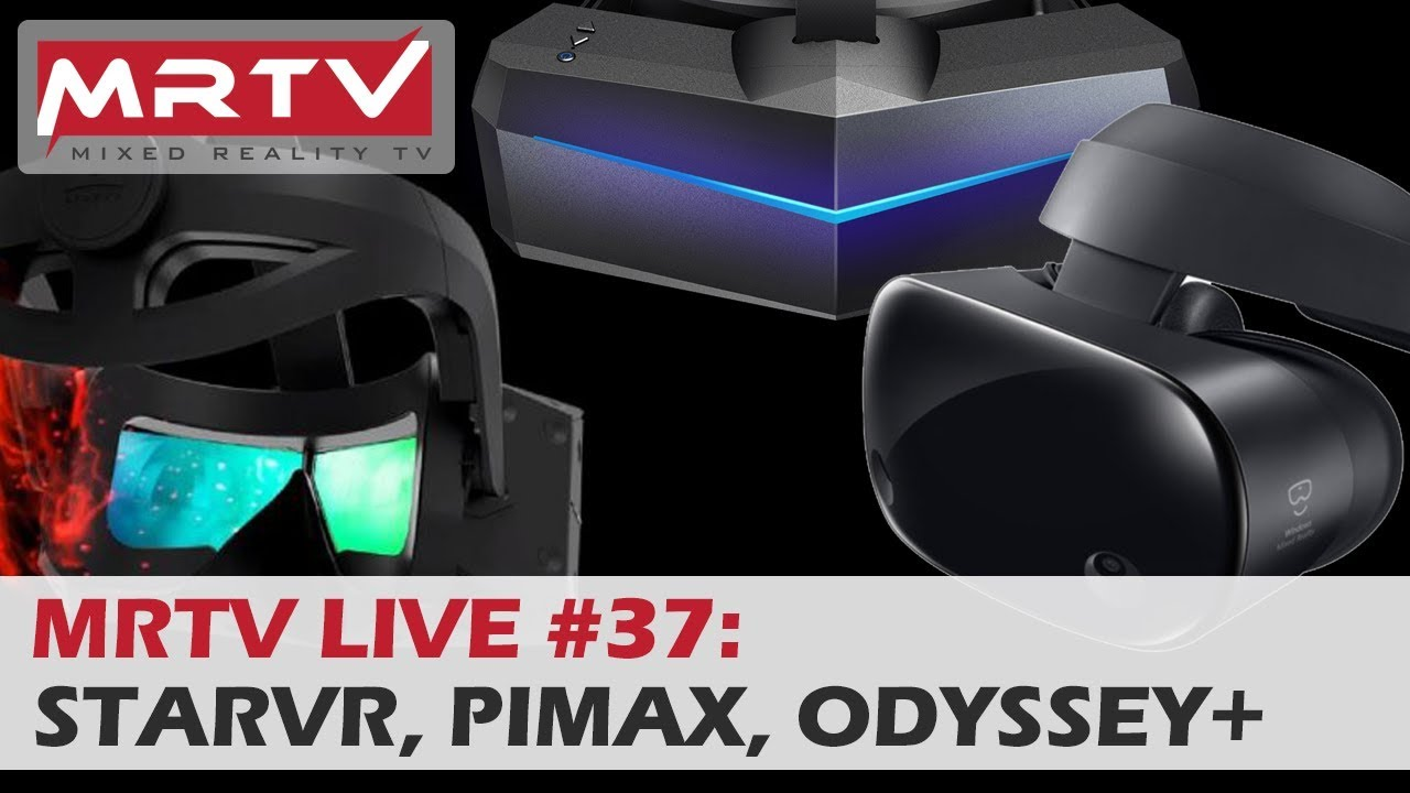 MRTV LIVE #37: StarVR One, Pimax, Odyssey+