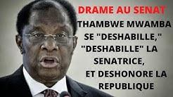THAMBWE MWAMBA SE DESHABILLE, DESHABILLE LA SENATRICE ET DESHONORE LA REPUBLIQUE