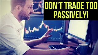 The Trap of Trading too Passively! 🐻