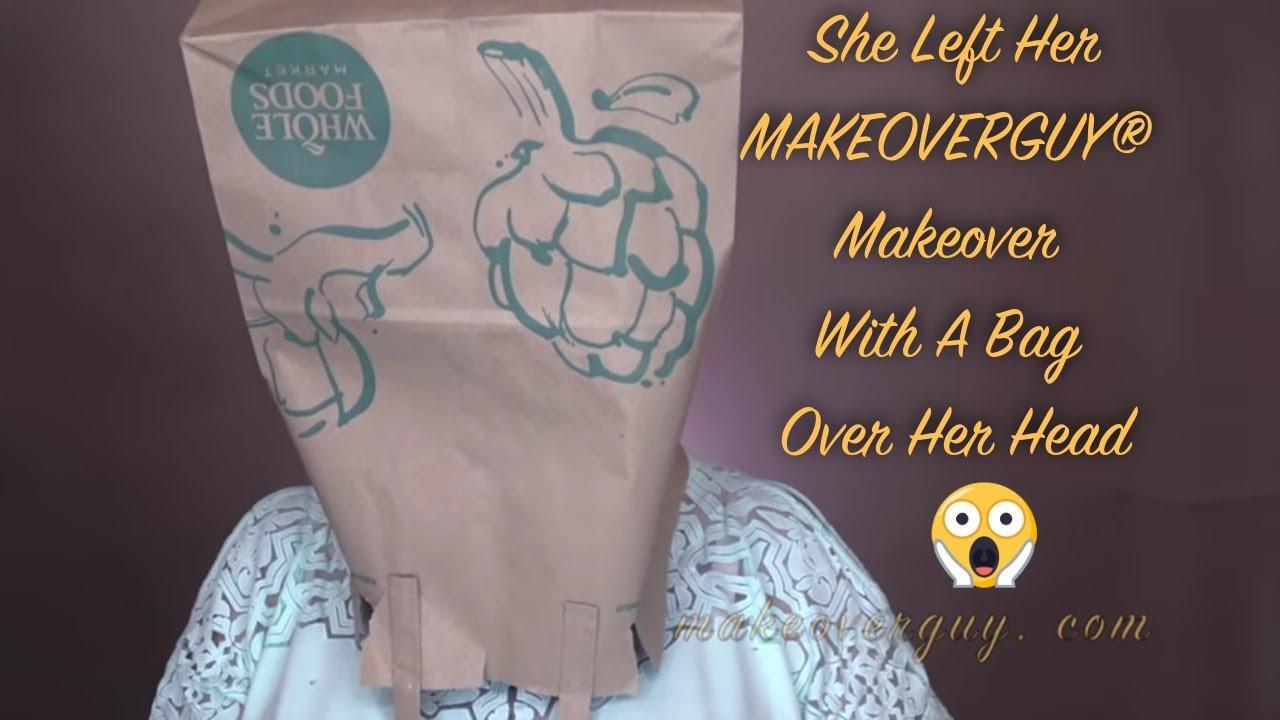 I Don't Care If I Leave With a Bag On My Head: A MAKEOVERGUY® Makeover
