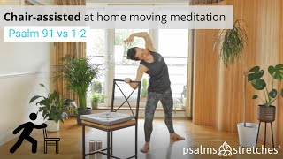 Chair-assisted exercise: Moving meditation to Psalm 91 vs 1-2